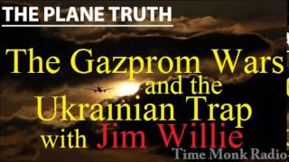 Jim Willie  --  The Gazprom Wars and the Ukrainian Trap on The Plane Truth ~  PTS3095