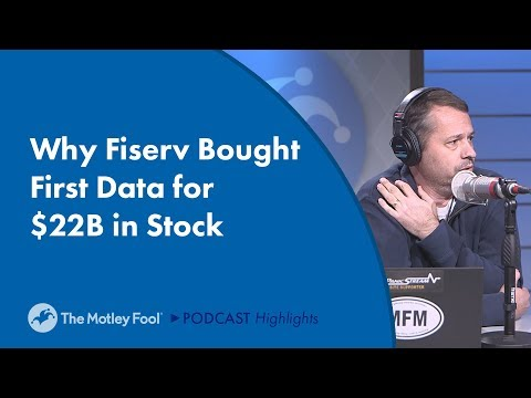 Why Fiserv Bought First Data for $22B in Stock