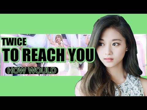 How Would TWICE Sing PRODUCE 48 - 'To Reach You' (with Line Distribution)