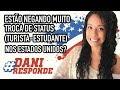ESTÃO NEGANDO MUITO TROCA DE STATUS (TURISTA-ESTUDANTE) NOS ESTADOS UNIDOS? #DaniResponde3