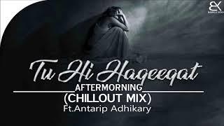 Gambar cover Tu Hi Haqeeqat Chillout Mix   Tum Mile   Aftermorning ft Antarip   Emraan Hashmi Remix