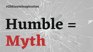 The Myth of Being Humble