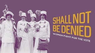 Library of Congress Exhibition Opening: ''Shall Not Be Denied: Women Fight for the Vote''