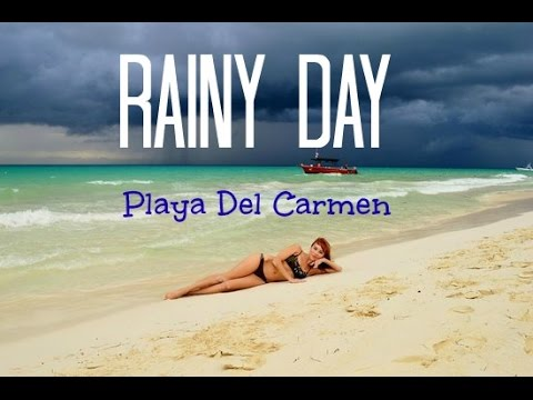 RAINY DAY In Playa Del Carmen | TRIP UPDATE