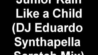 Junior Kain -  Like a Child (DJ Eduardo Synthapella Scratch Mix)