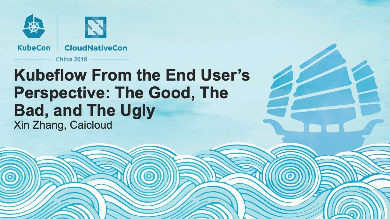 Kubeflow From the End User's Perspective: The Good, The Bad, and The Ugly - Xin Zhang