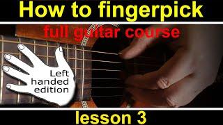 Guitar Lesson LEFT HANDED how to play finger style guitar finger picking   Pt 3