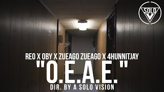 "Reo x Oby x Zueago Zueago x 4HunnitJAy - ""O.E.A.E."" (Official Video) | Dir. By @aSoloVision"