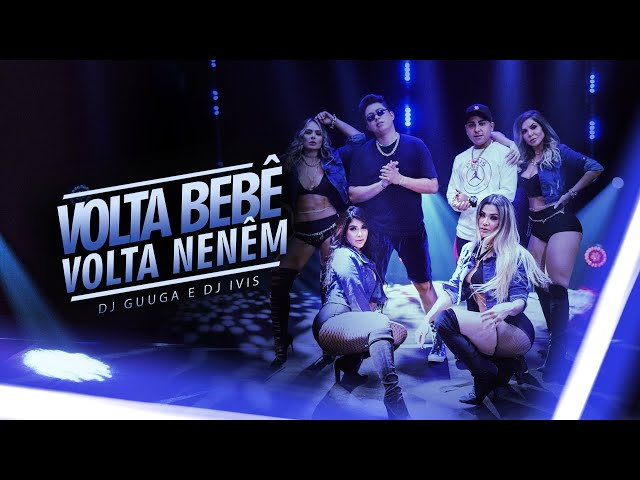 DJ Guuga e DJ Ivis - Volta Bebê, Volta Neném (VideoClipe) Oficial
