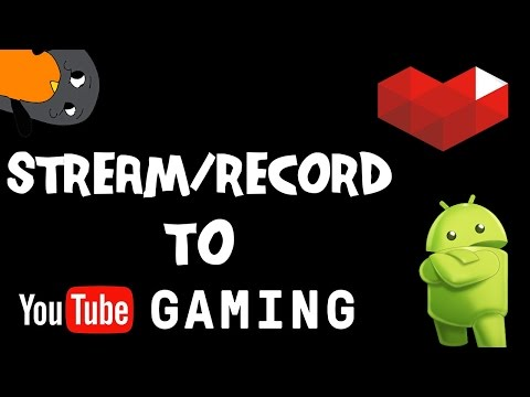 How to record/stream to YouTube Gaming with Android Phone & Tablet