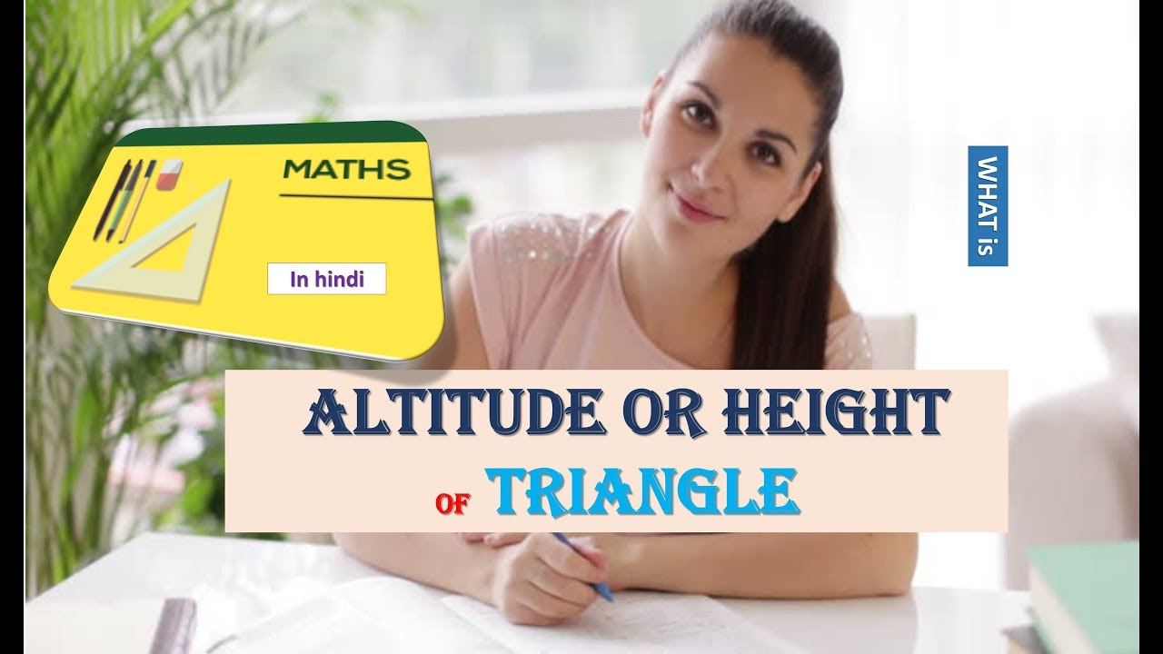 WHAT IS ALTITUDE OR HEIGHT OF TRIANGLE IN HINDI YouTube - What is altitude