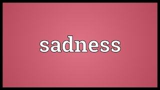 Sadness Meaning