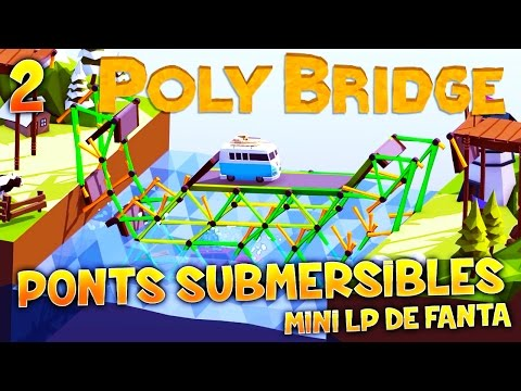 POLYBRIDGE - Ep.2 : PONTS SUBMERSIBLES ! - MLPF Gameplay FR HD