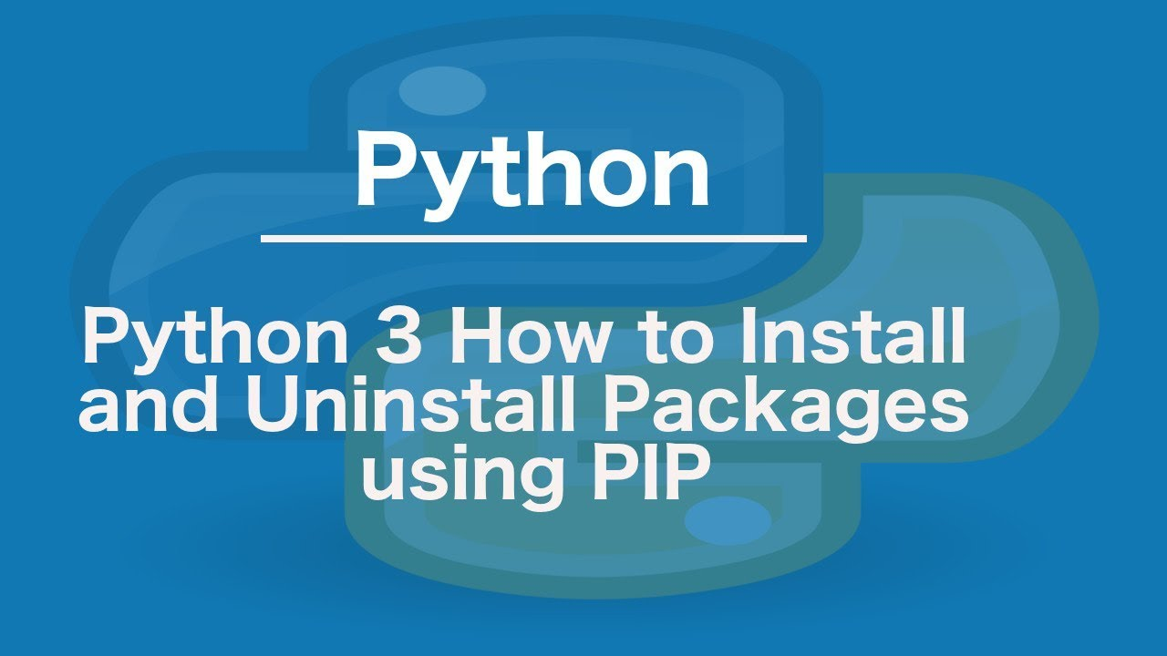 Python 3 How to Install and Uninstall Packages using PIP
