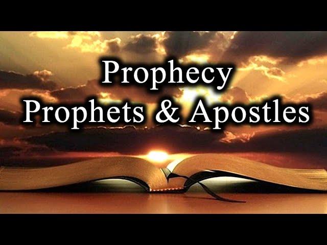 Prophecy, Prophets, & Apostles