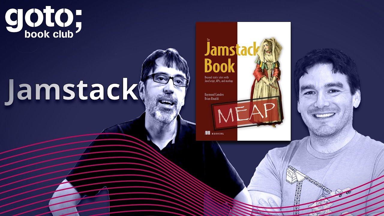 The Jamstack Book • Brian Rinaldi & Raymond Camden • GOTO 2021