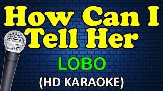 Download lagu HOW CAN I TELL HER - Lobo (HD Karaoke)