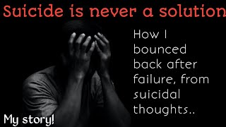 Suicide is never a Solution! How I bounced back from failure & Suicidal thoughts in Kota, Rajasthan.