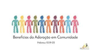 Hebreus 10 : 19 - 25   Benefícios da Adoração em Comunidade   Rev. Rodrigo Soucedo