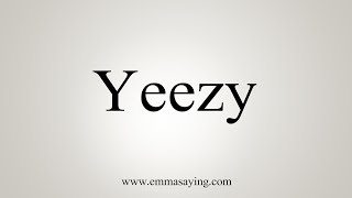 How To Pronounce Yeezy
