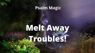 Psalm Magic: Psalm 38--MELT AWAY TROUBLES