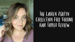 The Lauren Ashtyn Collection Full Volume Hair Topper Review