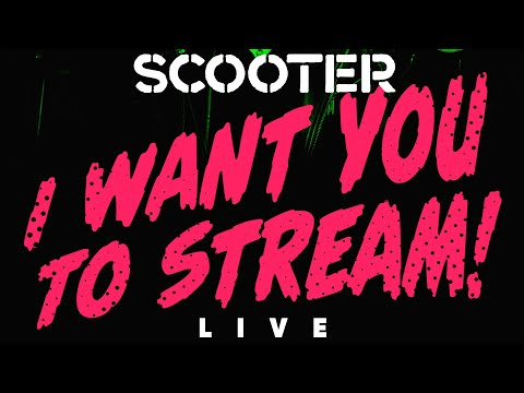 """Scooter Live - """"I Want You To Stream"""""""