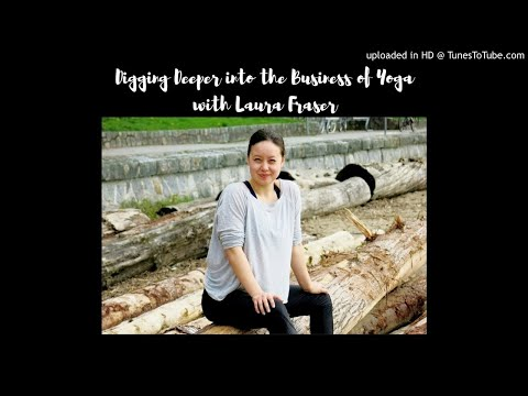 Digging Deeper into the Business of Yoga with Laura Fraser
