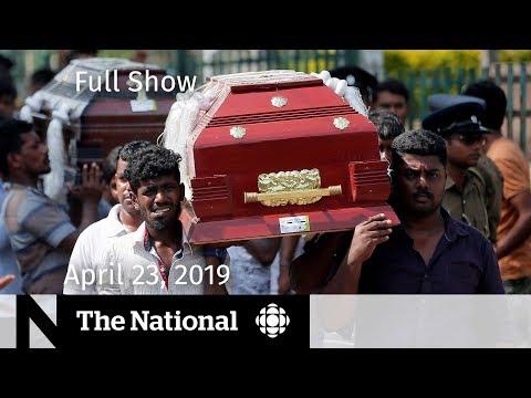 The National for April 23, 2019 — Sri Lanka Bombings, PEI Election, Eastern Canada Flooding