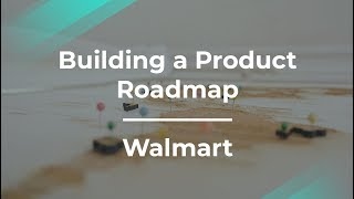 How to Build a Product Roadmap by Walmart Senior Product Manager