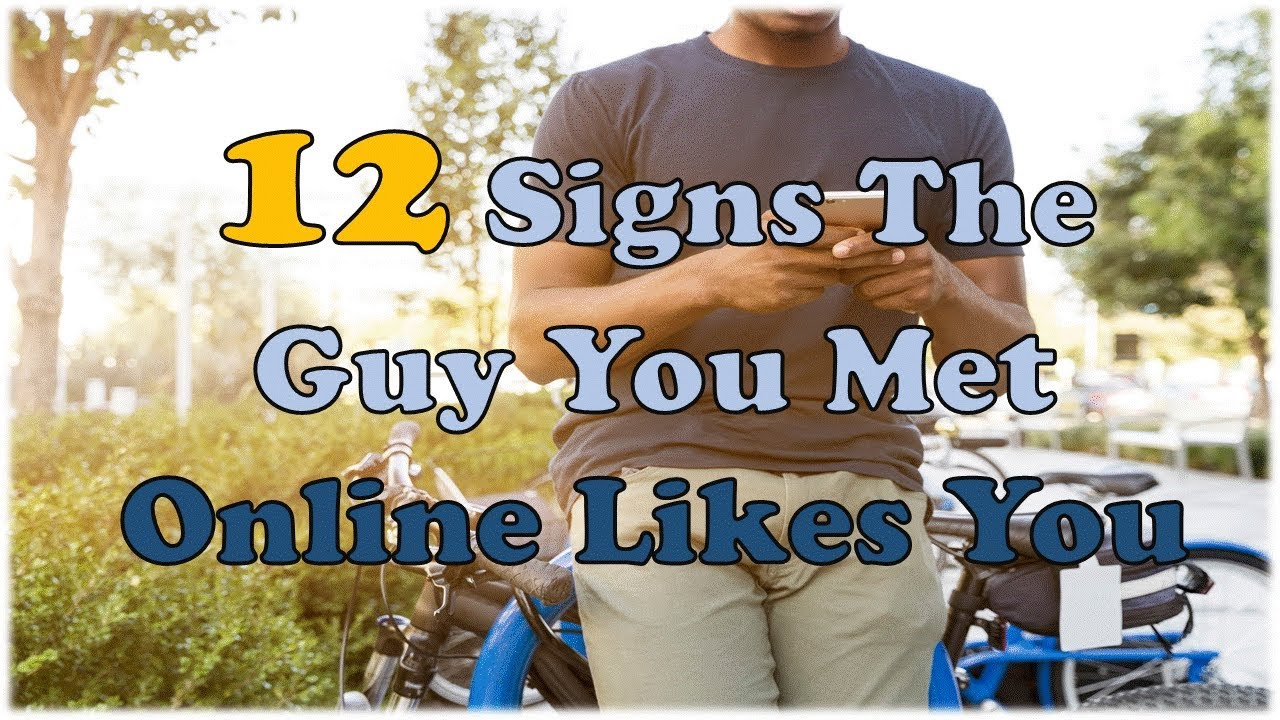 12 Signs The Guy You Met Online Likes You