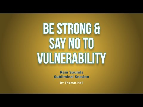 Be Strong & Say No To Vulnerability - Rain Sounds Subliminal Session - By Thomas Hall