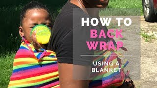 How To Back Wrap A Three Year Old Using A Blanket (and safely take her out)