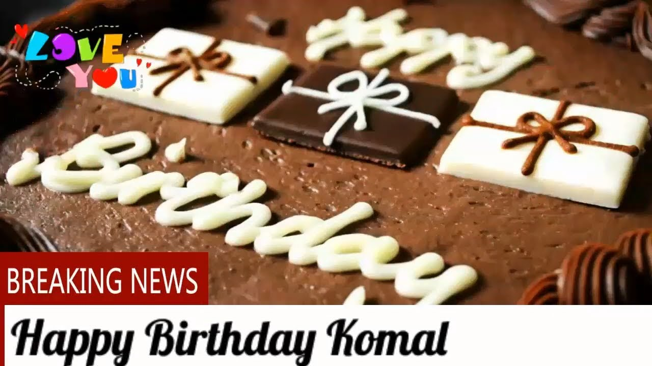 Happy Birthday Komal Birthday Names Videos Birthday Names Songs
