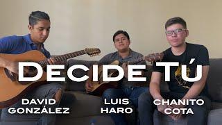 Decide Tú - Chanito Cota   Luis Haro   David González