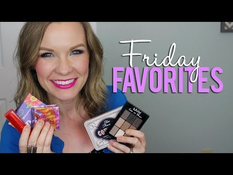 Friday favorites fooeys nyx bh cosmetics too faced