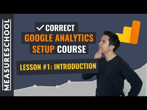 Why should I setup Google Analytics correctly? | Lesson 1