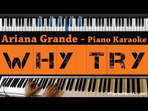 Ariana Grande - Why Try - Piano Karaoke / Sing Along