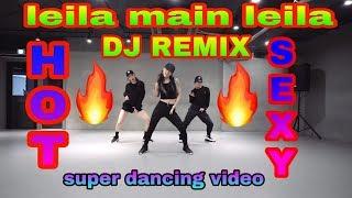 🔥🔥LEILA MAIN LEILA DJ REMIX ( HOT & SEXY DANCING VIDEO )