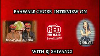 BAAWALE CHORE |RED FM93.5 |INTERVIEW| RJ SHIVANGI | JAIPUR