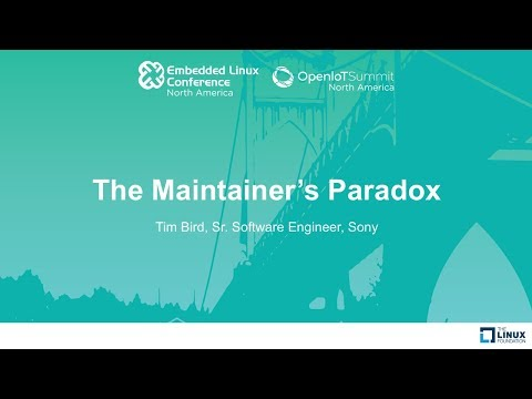 Keynote: The Maintainer's Paradox - Tim Bird, Sr. Software Engineer, Sony