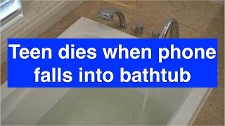 Teen girl dies when phone falls into bathtub thumbnail