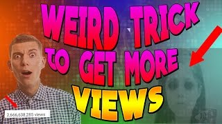 ONE WIRED TRICK TO GET MORE VIEWS ON YOUTUBE! You Won't Believe this Trick for Getting YouTube Views