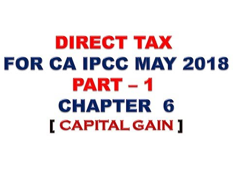 INCOME TAX : CAPITAL GAIN : CA IPCC MAY/NOV 2018 : PART 1