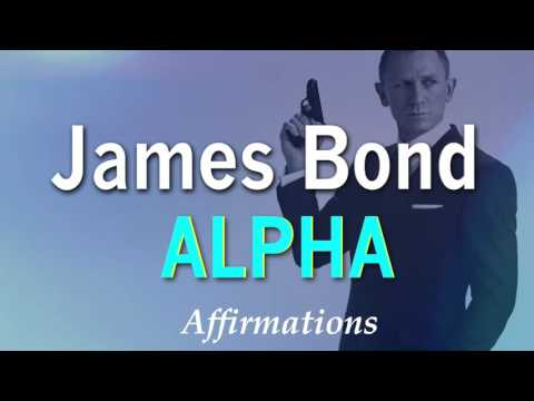 James Bond - Alpha Affirmations - Be JAMES BOND
