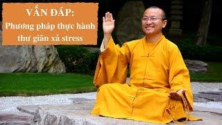 Vấn đáp: Phương pháp thư giãn tâm lý xả stress   Thích Nhật Từ
