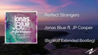Jonas Blue - Perfect Strangers ft. JP Cooper (BigWolf Extended Mix)