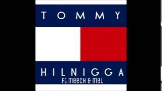 TOMMY HILNIGGA Ft. DAY$TAR, MEECH & MEL