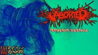 ABORTED - Pestiferous Subterfuge - Remix Remaster