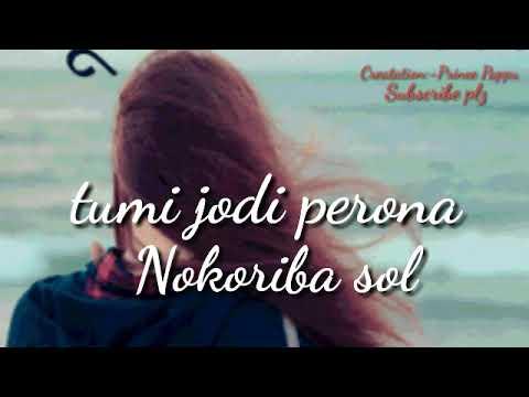 Tumi Jodi Perona Nokoriba Solona..!Assamese Whatsapp Status Video Song 2017